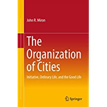 The Organization of Cities: Initiative, ordinary life, and the good life