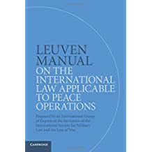 Leuven Manual on the International Law Applicable to Peace Operations: Prepared by an International Group of Experts at the Invitation of the International Society for Military Law and the Law of War