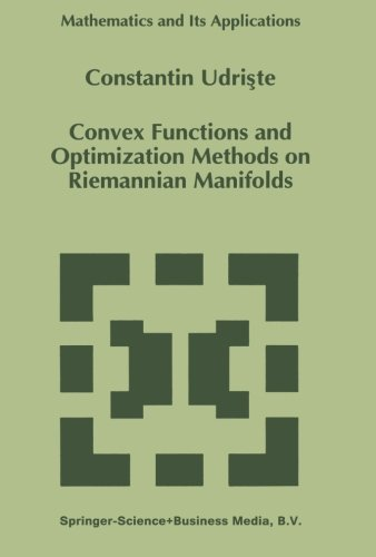 Convex Functions and Optimization Methods on Riemannian Manifolds (Mathematics and Its Applications) by C Udriste