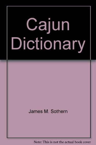 Cajun Dictionary: A Collection Of Some Commonly Used Words & Phrases By The People Of South Louisiana (Creole and English Edition) (Foreign Words And Phrases Commonly Used In English)