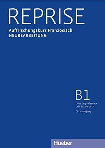 Reprise Neubearbeitung: Reprise: Auffrischungskurs Französisch.Neubearbeitung / Livre du professeur – Lehrerhandbuch