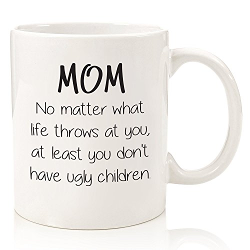 Mom No Matter What/Ugly Children Funny Coffee Mug - Best Birthday Gifts For Mom, Women - Unique Mothers Day Gift Idea For Her From Son or Daughter - Cool Present For a Mother - Fun Novelty Cup -11oz