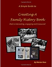 A Simple Guide to Creating a Family History Book: that is interesting, engaging and treasured