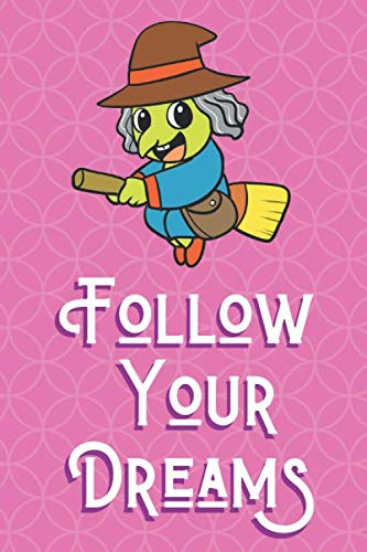 Follow Your Dreams: Halloween Witch Animal and Character Inspired Funny Cute And Colorful Journal Notebook For Girls and Boys of All Ages. Great Gag ... Christmas, Graduation and During Holidays ()