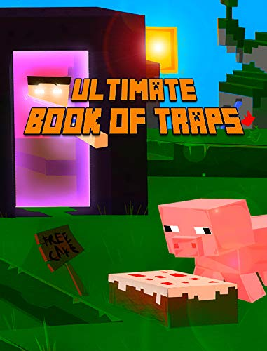 Ultimate Book of Traps: Unbelievable Secrets and Ideas on how to Create and Avoid Traps You Couldn't Imagine Before! Works on Mobs and Players. Ultimate ... (The Ultimate Book For Minecrafters) (Toys To Avoid For Ages 3 5)