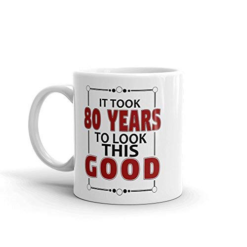 80 Th Birthday Ideas (It Took 80 Years to Look This Good Coffee Mug | 80 th Birthday Gift Funny Coffee)