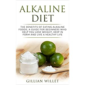 ALKALINE DIET: THE BENEFITS OF EATING ALKALINE FOODS, A GUIDE FOR BEGINNERS WHO HELP YOU LOSE WEIGHT, KEEP IN FORM AND LIVE A HEALTHY LIFE 41al64y 2BQyL  Get Healthy Today! 41al64y 2BQyL