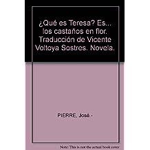 ¿Qué es Teresa? Es... los castaños en flor. Traducción de Vicente Voltoya Sostres. Novela.