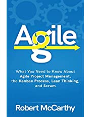 Agile: What You Need to Know About Agile Project Management, the Kanban Process, Lean Thinking, and Scrum
