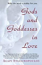Gods and Goddesses in Love: Making the Myth a Reality for You by Agapi Stassinopoulos (2004-08-17)