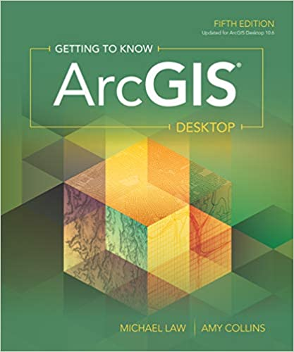 Getting to Know ArcGIS Desktop, Michael Law, Amy Collins