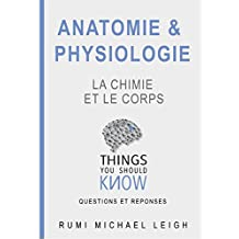 "Anatomie et physiologie "" La chimie et le corps"": Things you should know (Questions and answers) (French Edition)"