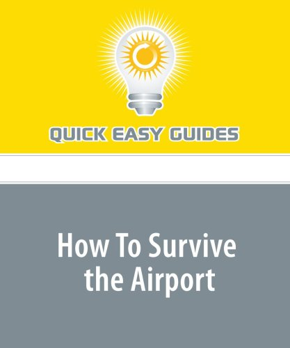 Read Online How To Survive the Airport: If You Have to Fly in Today's Conditions...Be Ready! pdf