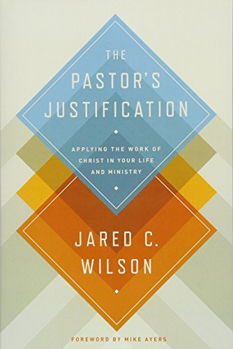 The Pastor's Justification: Applying the Work of Christ in Your Life and Ministry