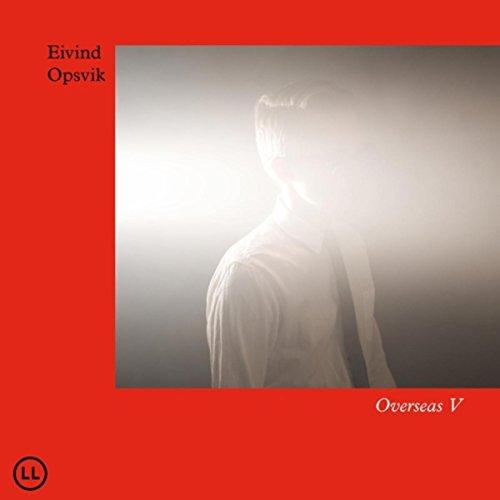 Eivind Opsvik - Overseas V (2017) [WEB FLAC] Download