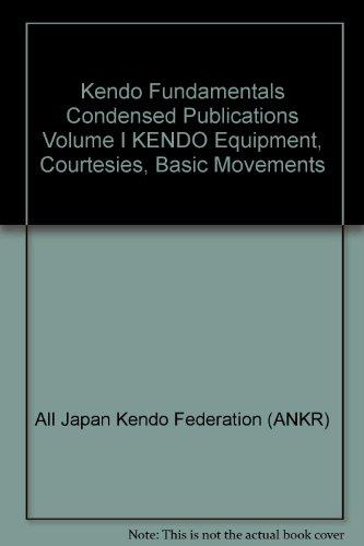 kendo-fundamentals-condensed-publications-volume-i-kendo-equipment-courtesies-basic-movements
