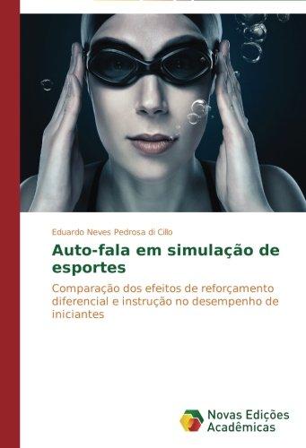 Read Online Auto-fala em simulação de esportes: Comparação dos efeitos de reforçamento diferencial e instrução no desempenho de iniciantes (Portuguese Edition) PDF