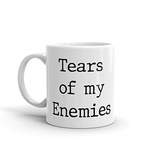 Tears of My Enemies - Funny Mug - White 11 Oz. Novelty Coffee Mug - Great Gift for Wife, Husband, Mom, Dad, Co-Worker, Boss and Friends