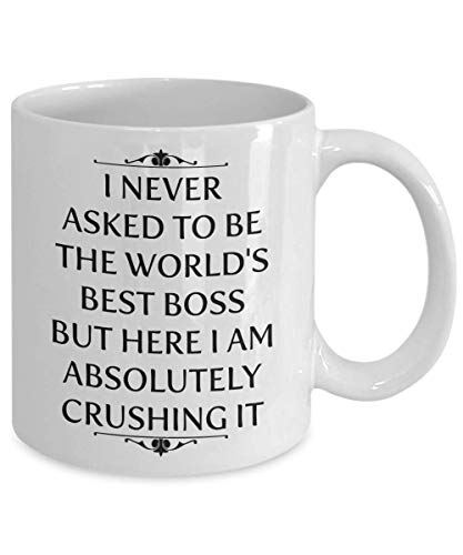 (I Never Asked To Be The World's Best Boss But Here I Am Absolutely Crushing It Mug, 11 oz Ceramic White Coffee Mugs, Funny Boss Coffee Mug, Perfect Gift For Boss From Employees, Best Unique Tea Cups)