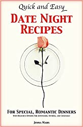 Quick and Easy Date Night Recipes For Special, Romantic Dinners: With Delicious Options For Appetizers, Entrées, and Cocktails! (English Edition)