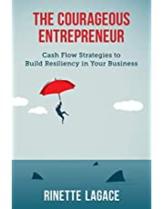 The Courageous Entrepreneur: Cash Flow Strategies to Build Resiliency in Your Business