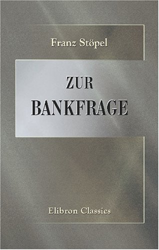 Zur Bankfrage: Beiträge zum Verständisse der volkswirtschaftlichen Bedeutung der Banknoten (German Edition) by Adamant Media Corporation