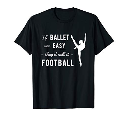 Ballet Womens Shirt - If Ballet Was Easy They'd Call It Football Funny T Shirt