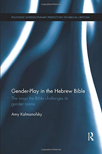 Gender-Play in the Hebrew Bible (Routledge Interdisciplinary Perspectives on Biblical Criticism) Amy Kalmanofsky