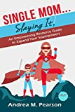 Single Mom...Slaying It!: An Empowering Resource Guide to Expand Your Superpowers