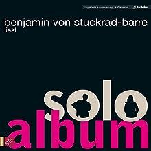 Soloalbum Hörbuch von Benjamin von Stuckrad-Barre Gesprochen von: Benjamin von Stuckrad-Barre