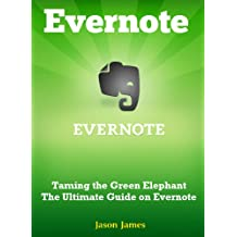 Evernote: Taming the Green Elephant – The Ultimate Guide on Evernote