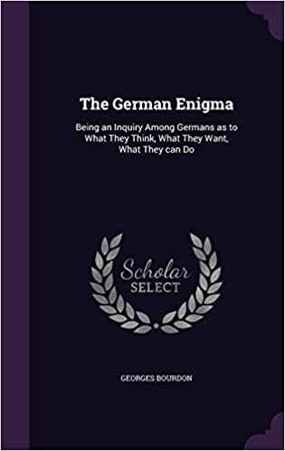 The German Enigma: Being an Inquiry Among Germans as to What They Think, What They Want, What They can Do