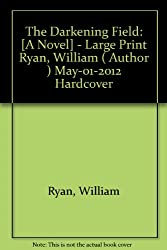 The Darkening Field: [A Novel] - Large Print Ryan, William ( Author ) May-01-2012 Hardcover