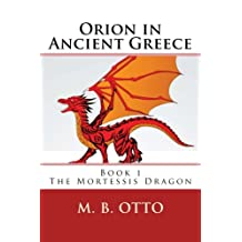 Orion in Ancient Greece  Book 1: The Mortessis Dragon