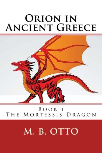 Read Online Orion in Ancient Greece  Book 1: The Mortessis Dragon (Volume 1) pdf