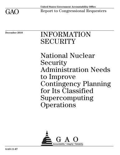 Information security: National Nuclear Security Administration needs to improve contingency planning for its classified supercomputing operations : report to congressional requesters.