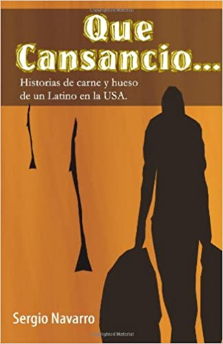 Que Cansancio: Historias de Carne y Hueso de Un Latino en La USA (Volume 1) (Spanish Edition): Sergio Navarro R: 9781479130856: Amazon.com: Books