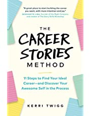 The Career Stories Method: 11 Steps to Find Your Ideal Career—and Discover Your Awesome Self in the Process