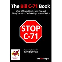 The Bill C-71 Book: What it Means, How It Hurts You,  and 3 Easy Steps You Can Take Right Now To Block It