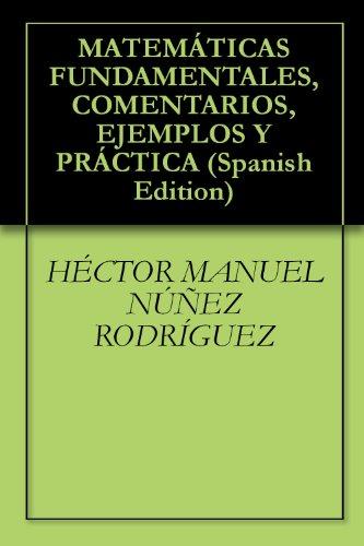 MATEMÁTICAS FUNDAMENTALES, COMENTARIOS, EJEMPLOS Y PRÁCTICA (Spanish Edition) by [RODRÍGUEZ,