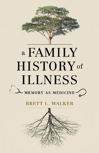A Family History of Illness: Memory as Medicine (McLellan Endowed Series)
