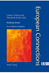 Making Sense: For an Effective Aesthetics- Includes an original essay by Jean-Luc Nancy: 33 (European Connections: Studies in Comparative Literature, Intermediality and Aesthetics) Paperback
