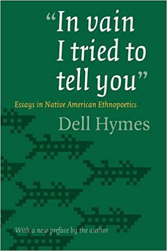 in vain i tried to tell you essays in native american   in vain i tried to tell you essays in native american ethnopoetics dell hymes 9780803273436 com books