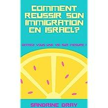 COMMENT REUSSIR SON IMMIGRATION EN (ISRAEL): OFFREZ VOUS UNE VIE SUR MESURE (French Edition)