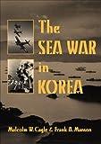 The Sea War in Korea by Malcolm W. Cagle (2000-03-01)