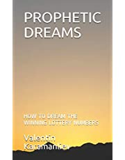 PROPHETIC DREAMS: HOW TO DREAM THE WINNING LOTTERY NUMBERS