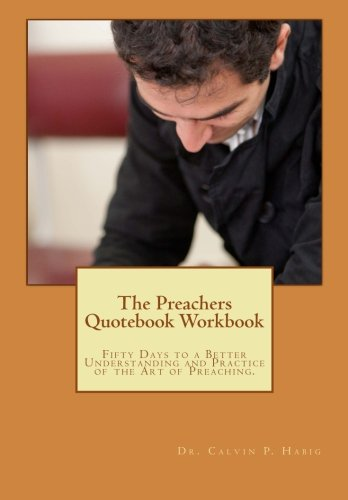 Download The Preachers Quotebook Workbook: Fifty Days to a Better Understanding and Practice of the Art of Preaching. pdf