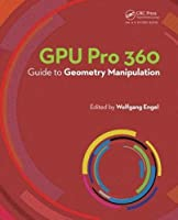 GPU Pro 360 Guide to Geometry Manipulation Front Cover