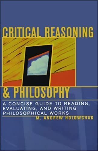 Critical Reasoning & Philosophy: A Concise Guide to Reading, Evaluating, and Writing Philosophical Works by M. Andrew Holowchak (2003-12-18)