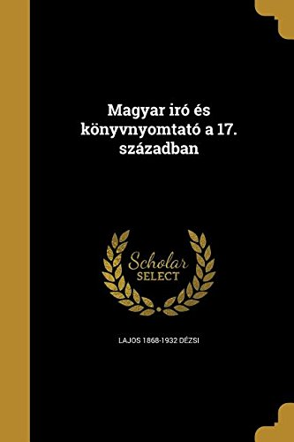 Read Online Magyar Iro Es Konyvnyomtato a 17. Szazadban (Hungarian Edition) PDF